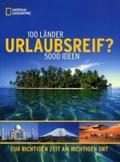 Urlaubsreif? 100 Länder, 5000 Ideen - Tipps von National Geographic