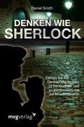 Denken wie Sherlock - Lernen Sie mit Denksportaufgaben zu beobachten und zu kombinieren wie der Meisterdetektiv
