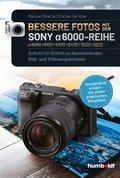 Bessere Fotos mit der SONY alpha 6000-Reihe | alpha 6000/6100/6300/6400/6500/6600 (eBook, PDF)