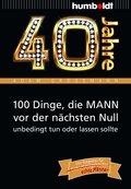 40 Jahre: 100 Dinge, die MANN vor der nächsten Null unbedingt tun oder lassen sollte (eBook, ePUB)