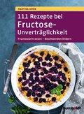 111 Rezepte bei Fructose-Unverträglichkeit (eBook, PDF)