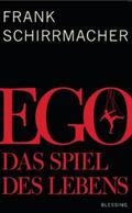 Frank Schirrmacher - Ego: Das Spiel des Lebens