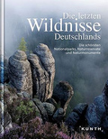 Die letzten Wildnisse Deutschlands - Die schönsten Nationalparks, Naturreservate und Naturmonumente