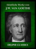 Saemtliche Werke von Johann Wolfgang von Goethe (Illustrierte) (eBook, ePUB)