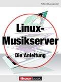 Linux-Musikserver - Die Anleitung (eBook, ePUB)