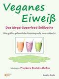 Veganes Eiweiß - Das Mega-Superfood Süßlupine - die größte pflanzliche Proteinquelle neu entdeckt. (eBook, )