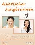 Asiatischer Jungbrunnen - Das Geheimnis von Schönheit, Vitalität und Anti-Aging aus Fernost. (eBook, ePUB)