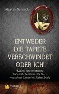 'Entweder die Tapete verschwindet oder ich!'. Kuriose und mysteriöse Todesfälle berühmter Dichter - von Albert Camus bis Stefan Zweig (eBook, )