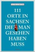 111 Orte in Sachsen, die man gesehen haben muss