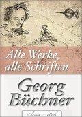 Georg Büchner: Alle Werke, alle Schriften (Jubiläumsausgabe zum 200. Geburtstag des Autors) (eBook, ePUB)