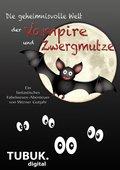 Die geheimnisvolle Welt der Vampire und Zwergmutze (eBook, ePUB)