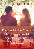 Die weibliche Macht der Partnerwahl - Beziehungsentzug - Wie Paare miteinander dauerhaft glücklich werden (eBook, ePUB)