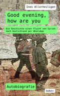 Good evening, how are you - Die Geschichte einer Flucht von Syrien nach Deutschland per WhatsApp - Autobiografie (eBook, ePUB)