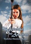 Das Artefakt der Amazone - Sinnlicher Abenteuer-Roman (eBook, ePUB)