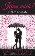 Küss mich: Liebesroman (eBook, ePUB)