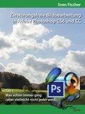 Zerstörungsfreie Bildbearbeitung mit Adobe Photoshop CS6 und CC - Teil 1 (eBook, )