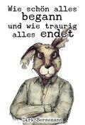 Wie schön alles begann und wie traurig alles endet (eBook, ePUB)