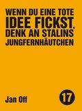 Wenn du eine tote Idee fickst, denk an Stalins Jungfernhäutchen (eBook, ePUB)
