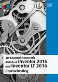 3D-Konstruktionen mit Autodesk Inventor 2016 und Inventor LT 2016 (eBook, PDF)