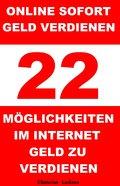 Online sofort Geld verdienen - 22 Möglichkeiten im Internet Geld zu verdienen (eBook, )