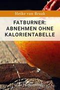Fatburner: Abnehmen ohne Kalorientabelle (eBook, ePUB)