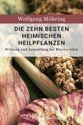 Die zehn besten heimischen Heilpflanzen - Wirkung und Anwendung bei Beschwerden (eBook, ePUB)