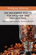 Die heilenden Kräfte von Kräuter- und Früchtetees - Zubereitungsverfahren, Zutaten, Rezepte (eBook, ePUB)