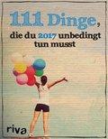 111 Dinge, die du 2017 unbedingt tun musst (eBook, PDF)