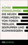 Die neuen Fabelwesen. Von Forentrollen, Sexpuppen und Klonkriegern (eBook, ePUB)