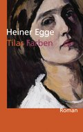 Tilas Farben: Roman (eBook, ePUB)
