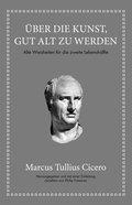 Marcus Tullius Cicero: Über die Kunst gut alt zu werden (eBook, PDF)