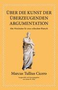 Marcus Tullius Cicero: Über die Kunst der überzeugenden Argumentation (eBook, PDF)