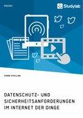 Datenschutz- und Sicherheitsanforderungen im Internet der Dinge (eBook, PDF)