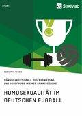 Homosexualität im deutschen Fußball. Männlichkeitsideale, Diskriminierung und Homophobie in einer Männerdomäne (eBook, PDF)