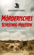 Mörderisches Schleswig-Holstein: Ein Krimi-Reiseführer (eBook, ePUB)
