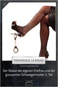 Sklave der eigenen Ehefrau und der grausamen Schwiegermutter 2. Teil (eBook, ePUB)