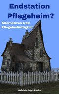 Endstation Pflegeheim? (eBook, ePUB)