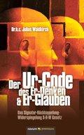 Der Ur-Code des Er-Denken & Er-Glauben (eBook, PDF)
