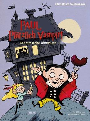 Paul. Plötzlich Vampir! Geheimsache Blutwurst