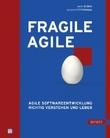 Fragile Agile - Agile Softwareentwicklung richtig verstehen und leben