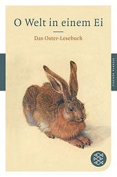 O Welt in einem Ei - Das Oster-Lesebuch