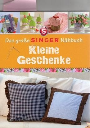Das große Singer Nähbuch - Kleine Geschenke