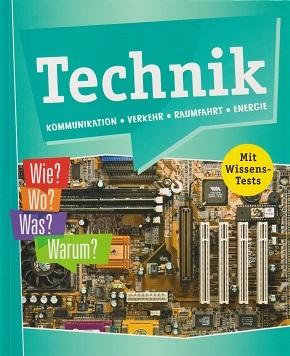 Technik, Kommunikation, Verkehr, Raumfahrt, Energie - Wie? Wo? Was? Warum?