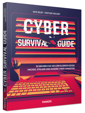 Der Cyber Survival Guide - So wehren Sie sich erfolgreich gegen Hacker, Stalker, und andere Cyber-Gangster