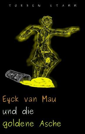 Eyck van Mau und die goldene Asche (eBook, ePUB)