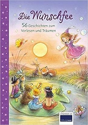 Die Wunschfee - 56 Geschichten zum Vorlesen und Träumen