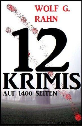12 Wolf G. Rahn Krimis auf 1400 Seiten (eBook, ePUB)