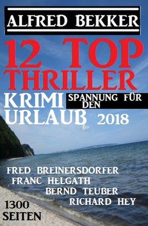 12 Top Thriller: Krimi Spannung für den Urlaub 2018 (eBook, ePUB)