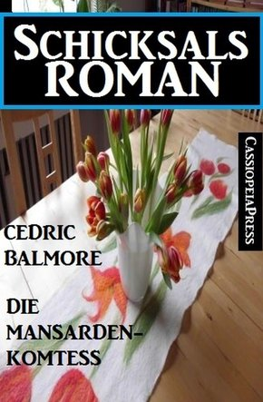 Die Mansarden-Komtess: Schicksalsroman (eBook, ePUB)