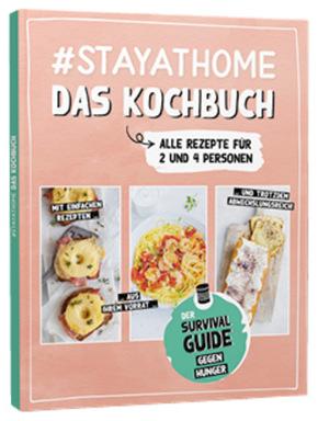 #stayathome - Das Kochbuch - Der Survival-Guide gegen Hunger